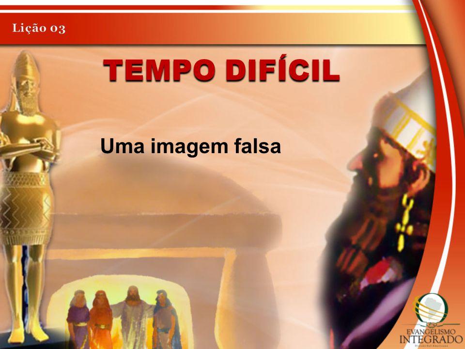 Lição 03 Tempo Difícil Uma imagem falsa