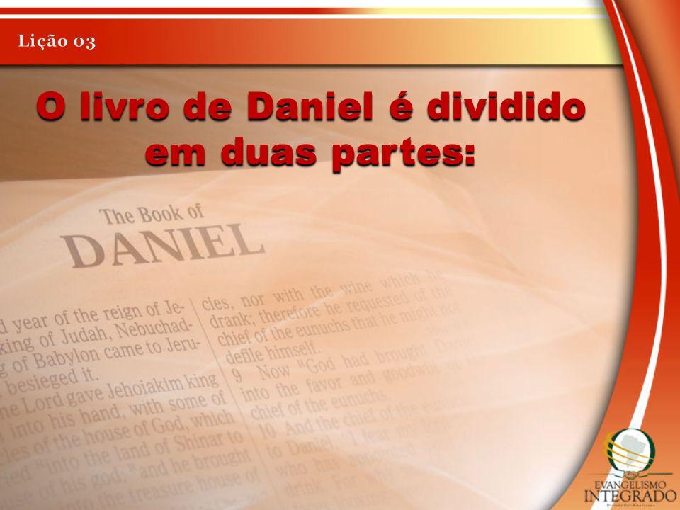 O livro de Daniel é dividido em duas partes: