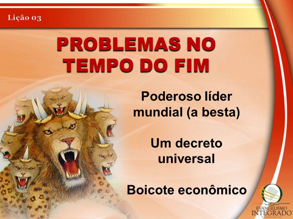 Problemas no tempo do fim Poderoso líder mundial (a besta)