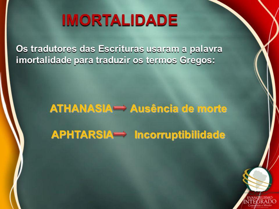 ATHANASIA Ausência de morte APHTARSIA Incorruptibilidade