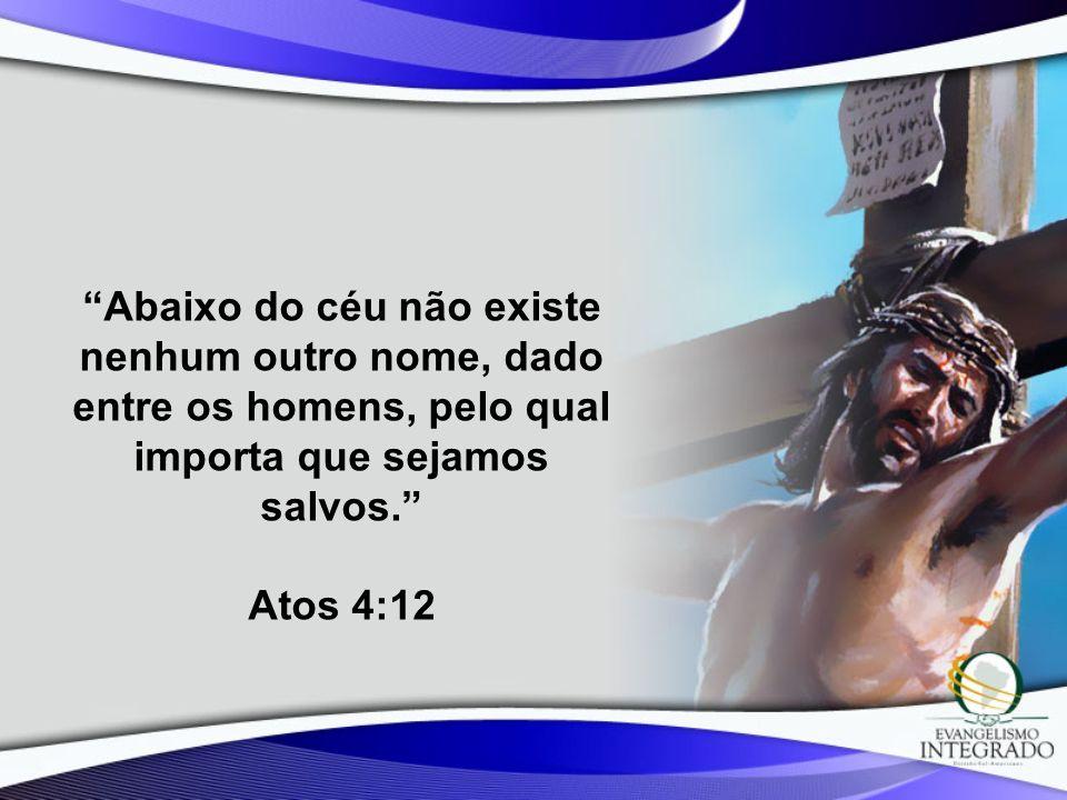 Abaixo do céu não existe nenhum outro nome, dado entre os homens, pelo qual importa que sejamos salvos.