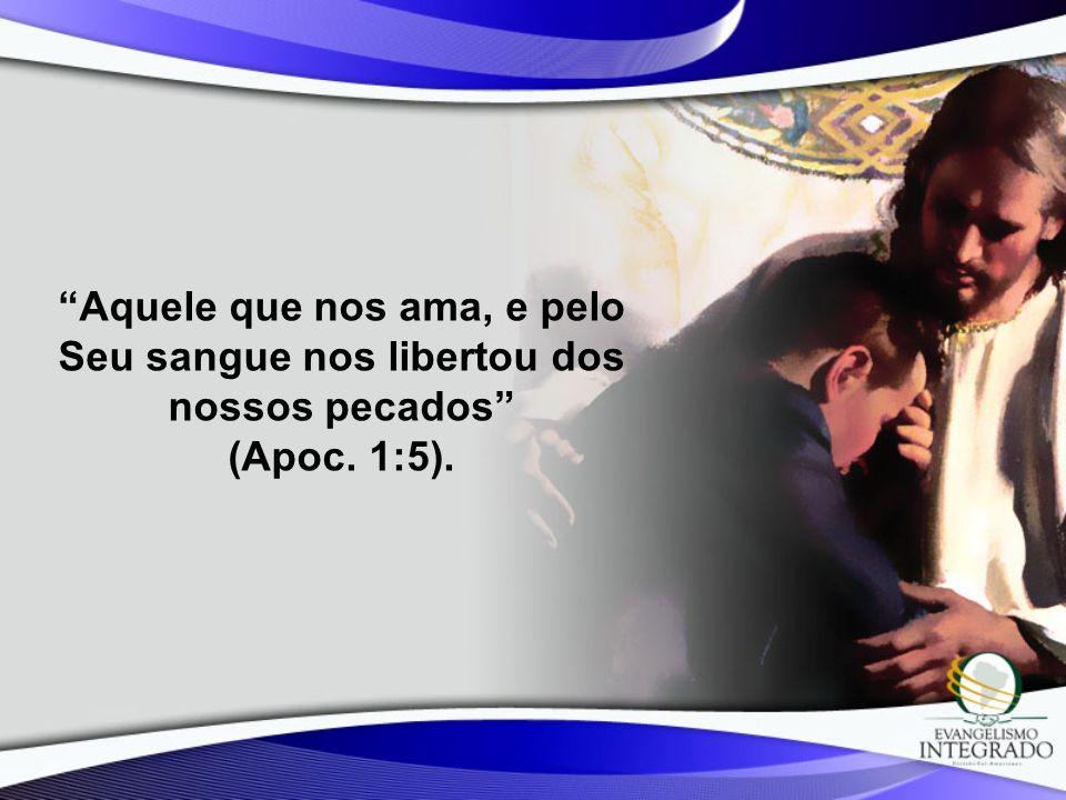 Aquele que nos ama, e pelo Seu sangue nos libertou dos nossos pecados