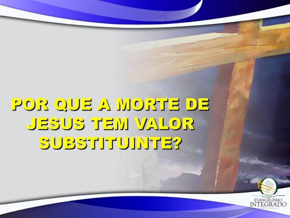 Por que a morte de Jesus tem valor substituinte