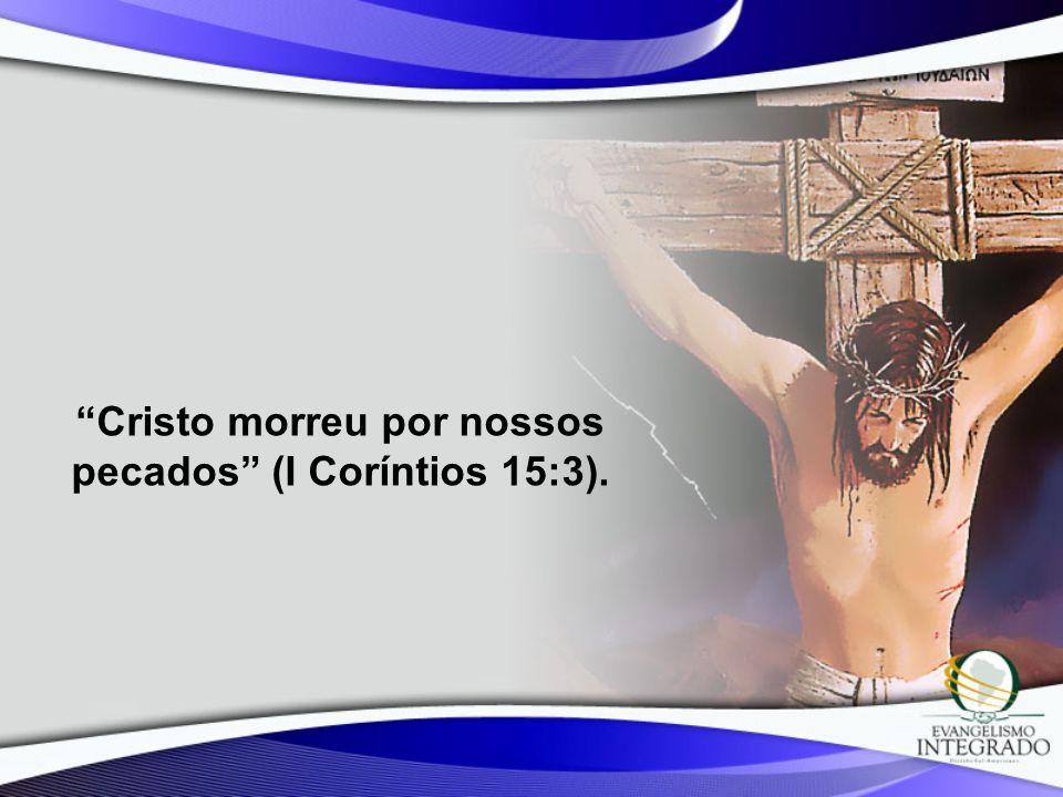 Cristo morreu por nossos pecados (I Coríntios 15:3).
