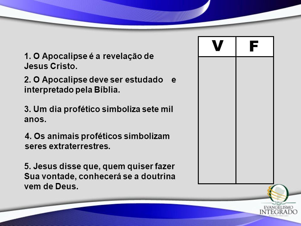 V F 1. O Apocalipse é a revelação de Jesus Cristo.