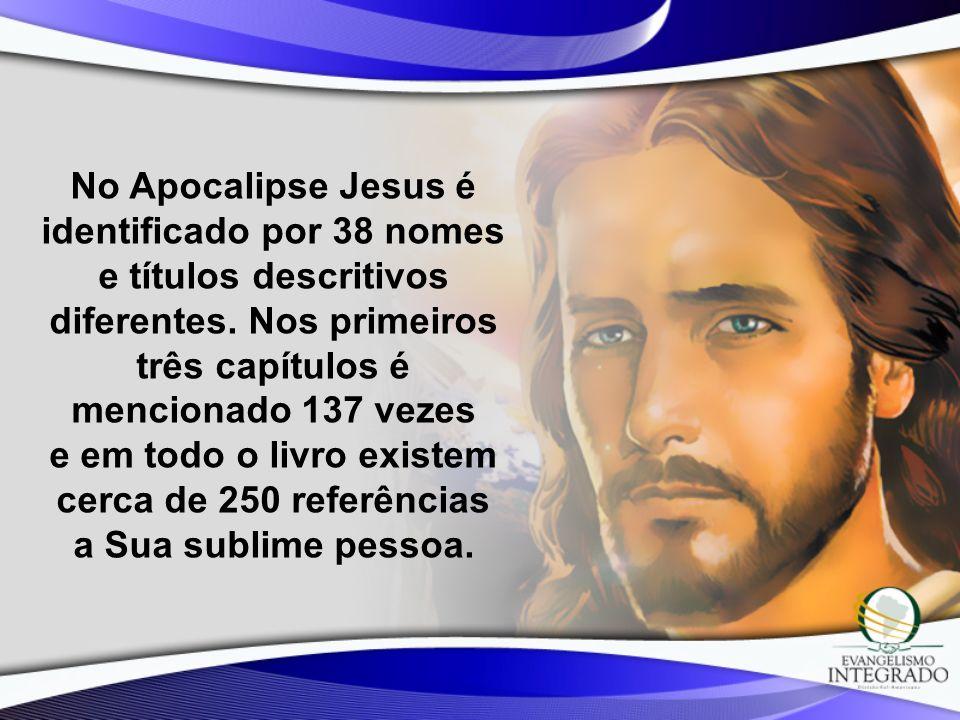 No Apocalipse Jesus é identificado por 38 nomes e títulos descritivos diferentes.