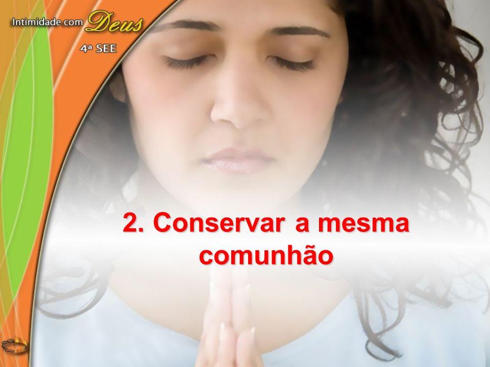 2. Conservar a mesma comunhão