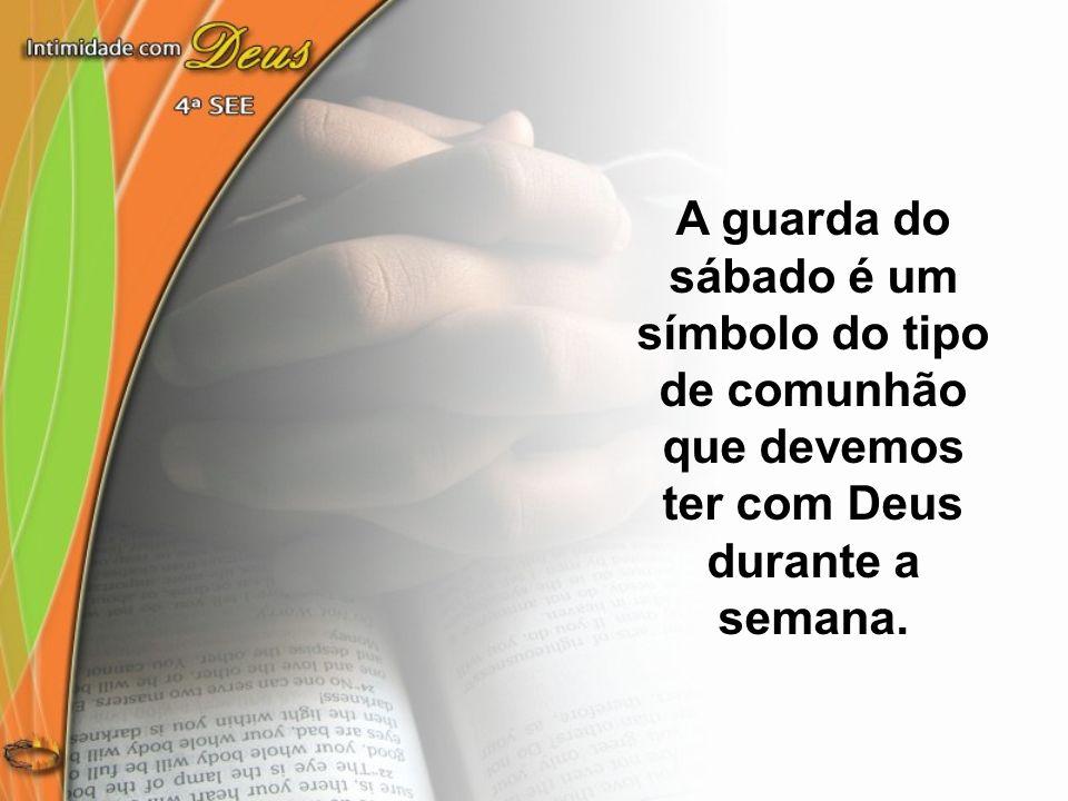 símbolo do tipo de comunhão que devemos ter com Deus durante a semana.