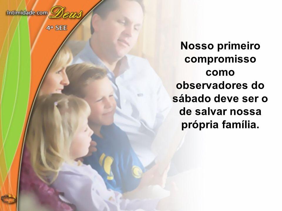Nosso primeiro compromisso como observadores do sábado deve ser o de salvar nossa própria família.