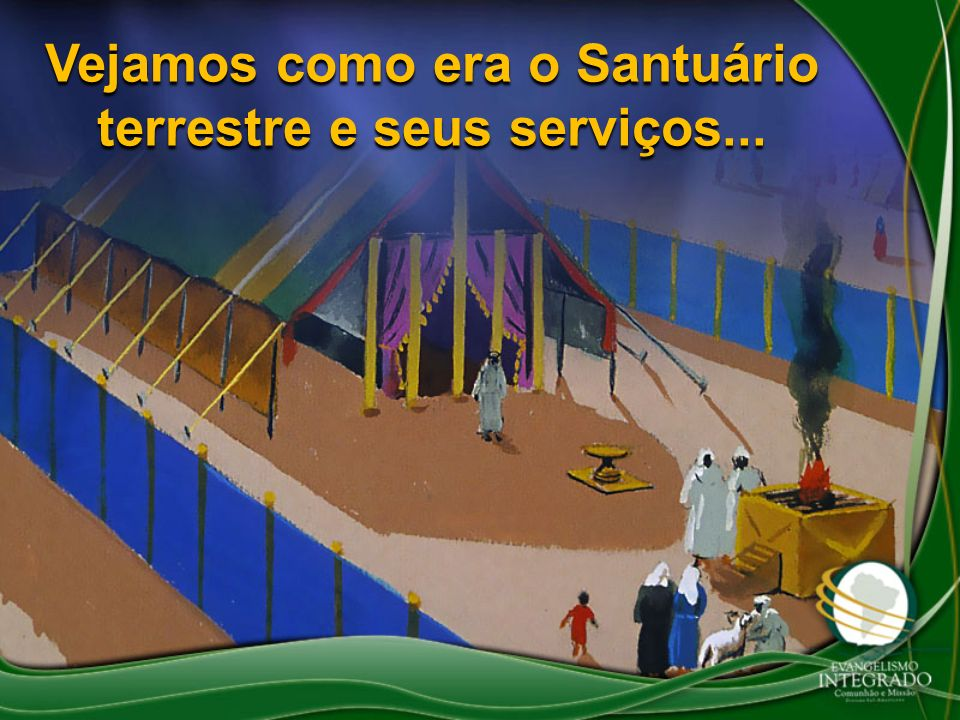 Vejamos como era o Santuário terrestre e seus serviços...