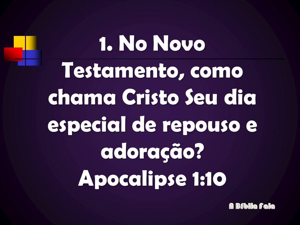 No Novo Testamento, como chama Cristo Seu dia especial de repouso e adoração Apocalipse 1:10