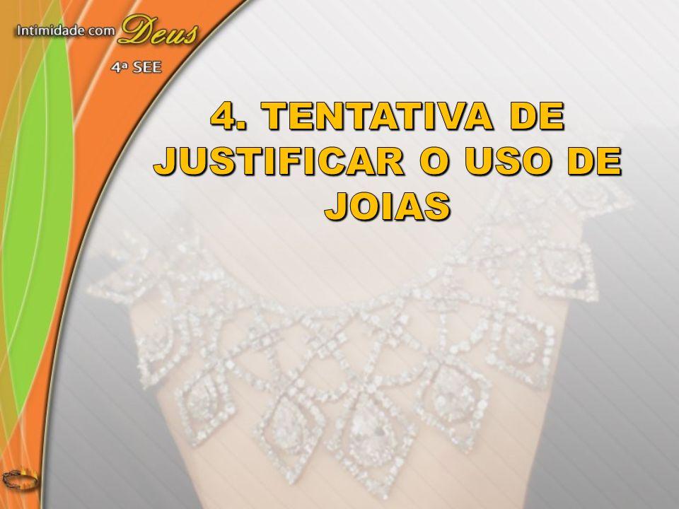 4. Tentativa de justificar o uso de joias