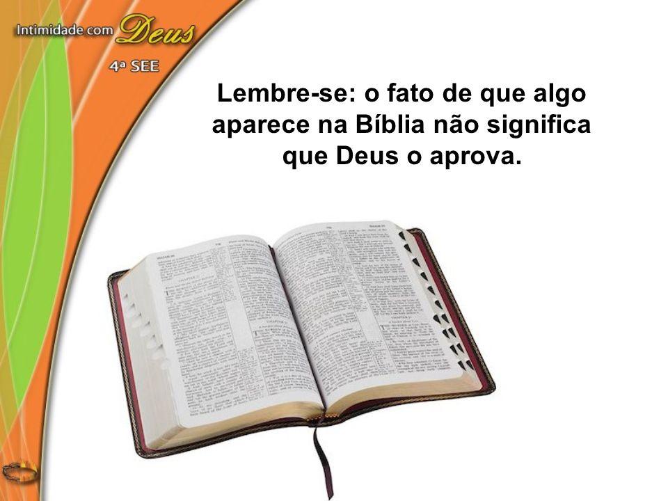 Lembre-se: o fato de que algo aparece na Bíblia não significa