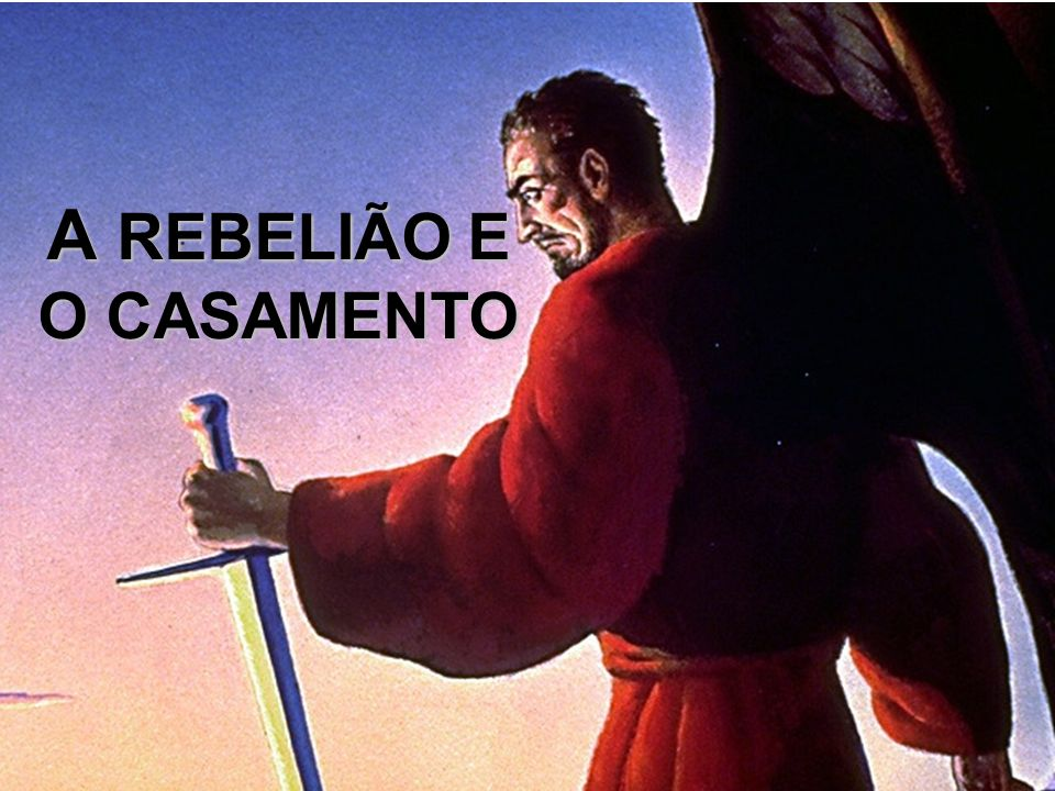 A REBELIÃO E O CASAMENTO