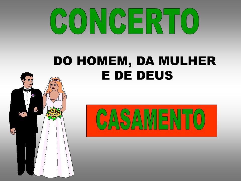 CONCERTO DO HOMEM, DA MULHER E DE DEUS CASAMENTO