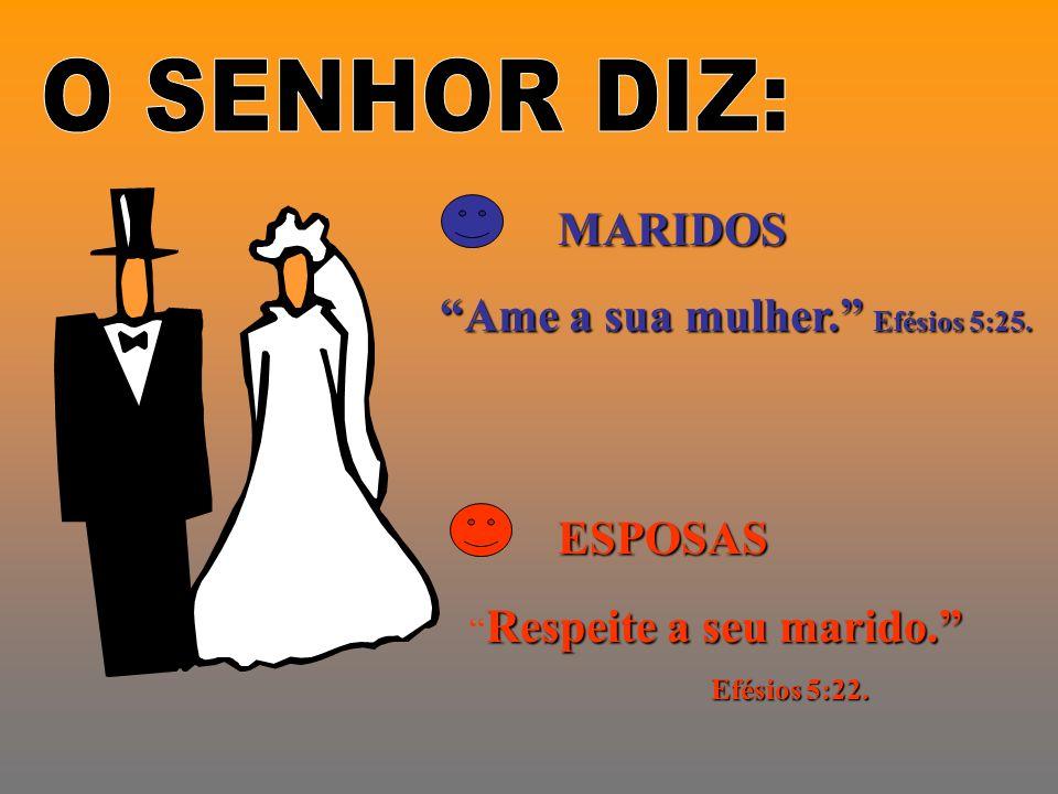 O SENHOR DIZ: MARIDOS Ame a sua mulher. Efésios 5:25. ESPOSAS