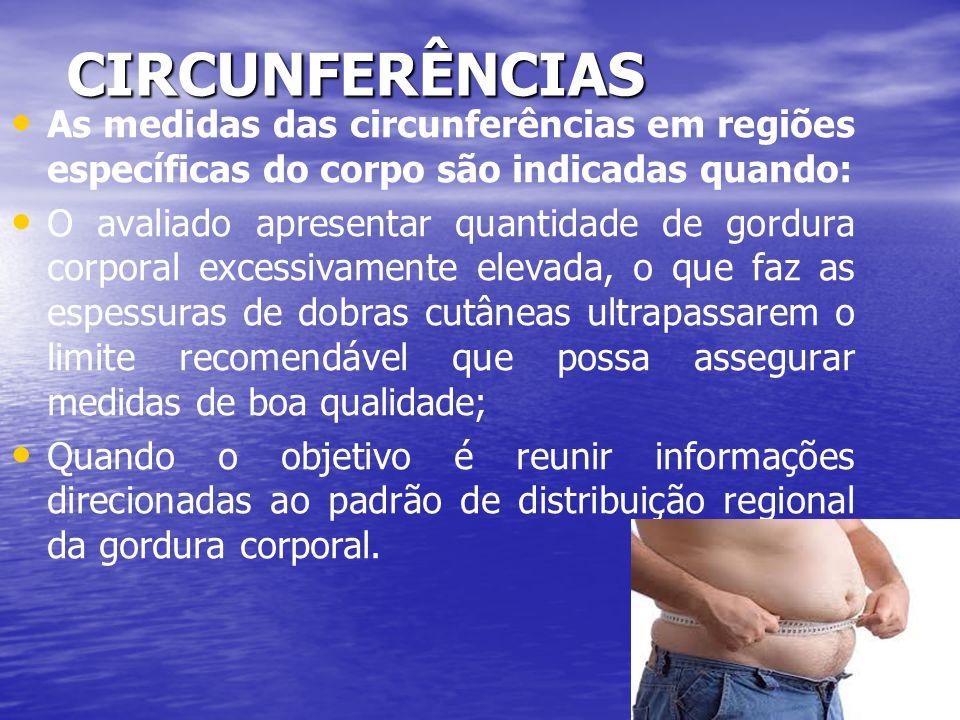 CIRCUNFERÊNCIAS As medidas das circunferências em regiões específicas do corpo são indicadas quando: