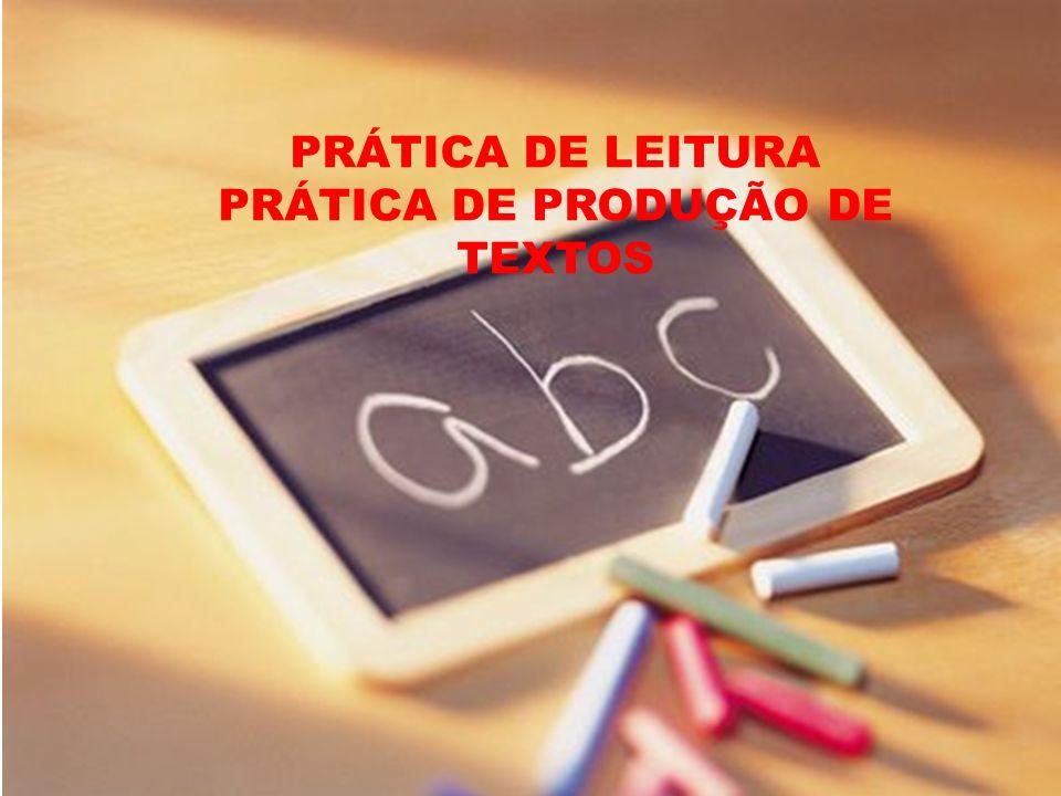 PRÁTICA DE LEITURA PRÁTICA DE PRODUÇÃO DE TEXTOS