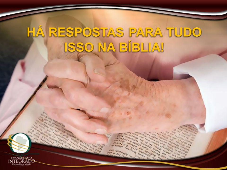 HÁ RESPOSTAS PARA TUDO ISSO NA BÍBLIA!