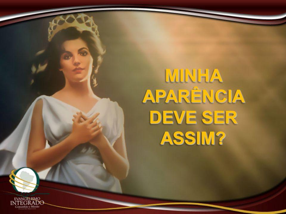 MINHA APARÊNCIA DEVE SER ASSIM