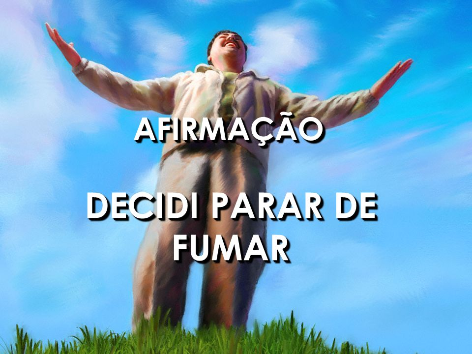 AFIRMAÇÃO DECIDI PARAR DE FUMAR