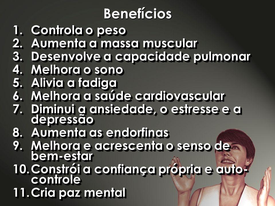 Benefícios Controla o peso Aumenta a massa muscular
