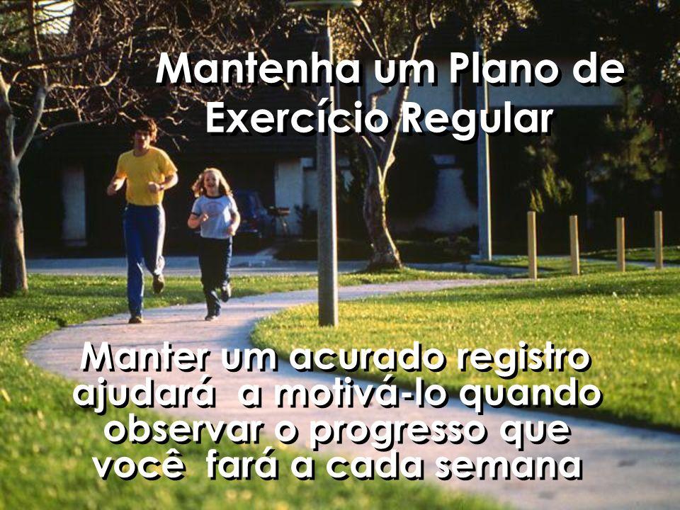 Mantenha um Plano de Exercício Regular