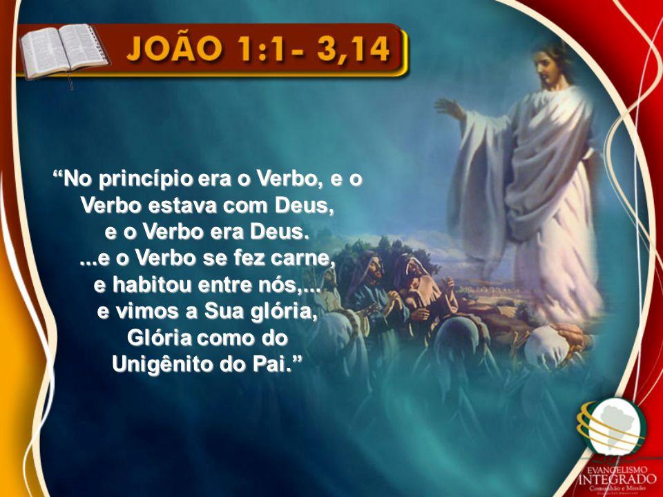 No princípio era o Verbo, e o Verbo estava com Deus,