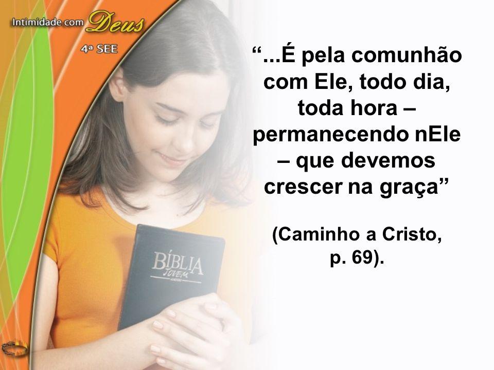 ...É pela comunhão com Ele, todo dia, toda hora – permanecendo nEle – que devemos crescer na graça