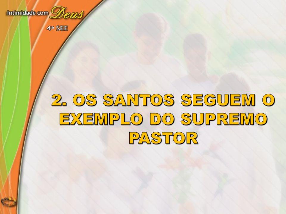 2. Os santos Seguem o exemplo do Supremo Pastor