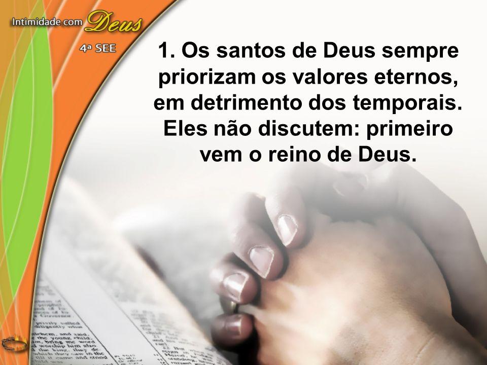 1. Os santos de Deus sempre priorizam os valores eternos, em detrimento dos temporais.