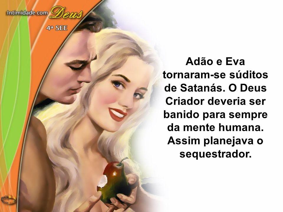 Adão e Eva tornaram-se súditos de Satanás. O Deus Criador deveria ser