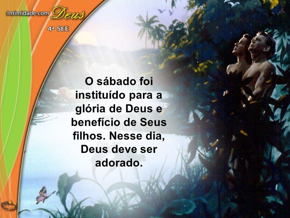 O sábado foi instituído para a glória de Deus e benefício de Seus filhos.