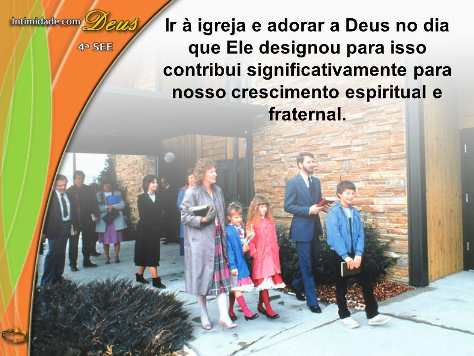 Ir à igreja e adorar a Deus no dia que Ele designou para isso contribui significativamente para nosso crescimento espiritual e fraternal.
