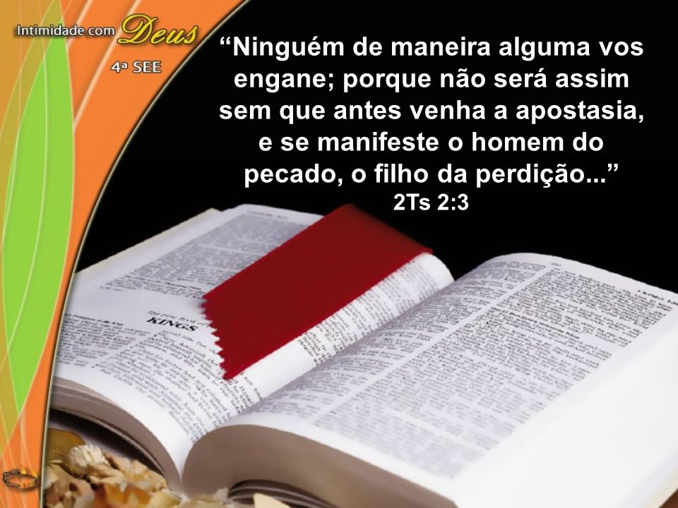Ninguém de maneira alguma vos engane; porque não será assim sem que antes venha a apostasia, e se manifeste o homem do pecado, o filho da perdição...