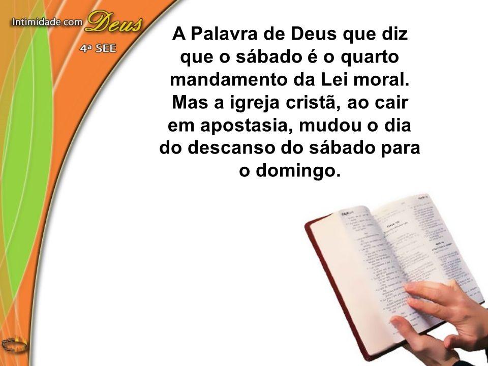 A Palavra de Deus que diz que o sábado é o quarto mandamento da Lei moral.