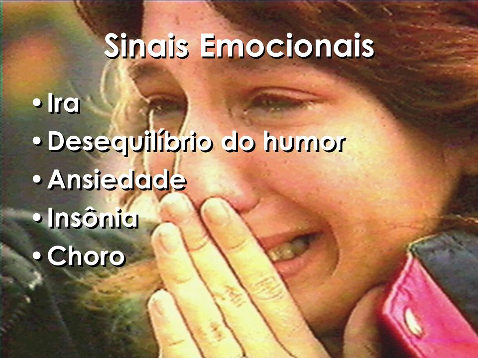 Sinais Emocionais Ira Desequilíbrio do humor Ansiedade Insônia Choro