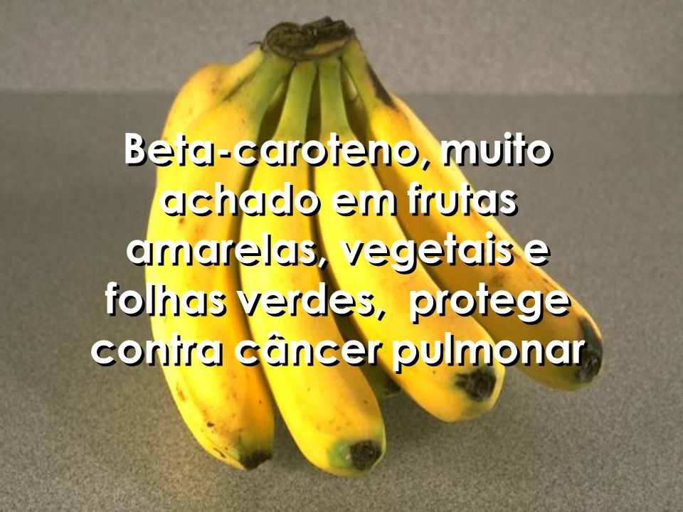 Beta-caroteno, muito achado em frutas amarelas, vegetais e folhas verdes, protege contra câncer pulmonar