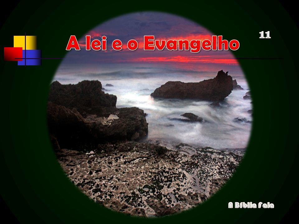 11 A lei e o Evangelho A Bíblia Fala
