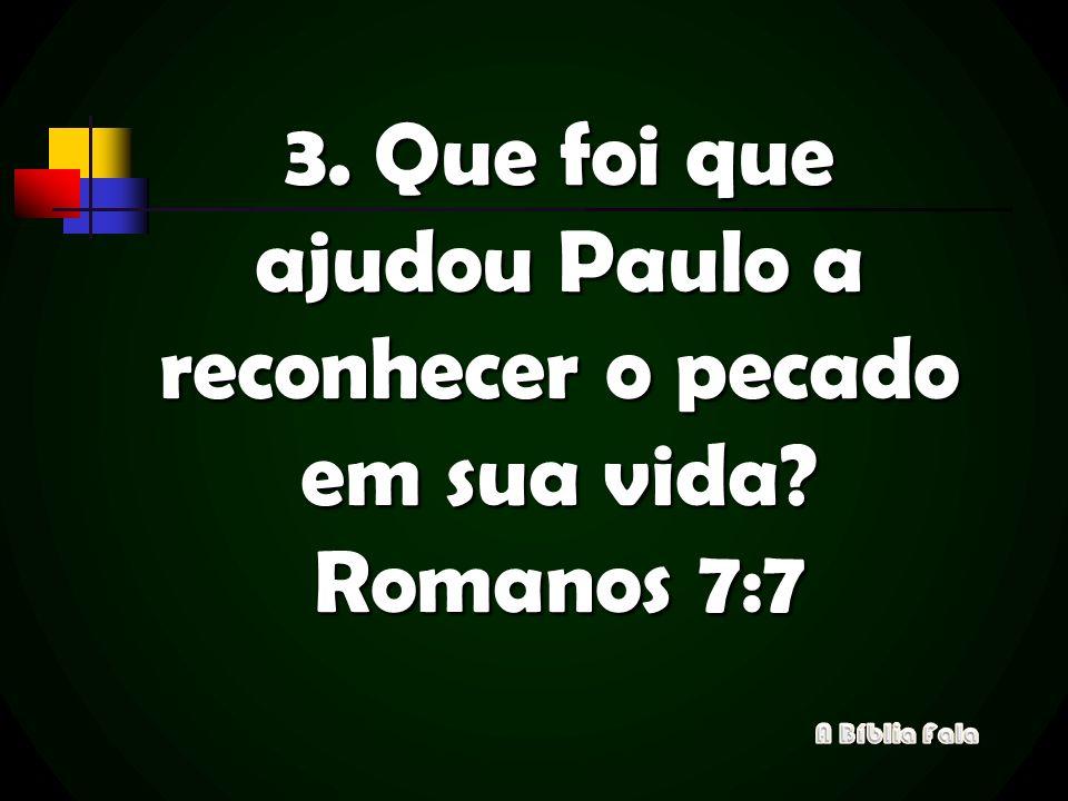 3. Que foi que ajudou Paulo a reconhecer o pecado em sua vida
