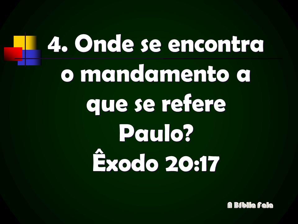 4. Onde se encontra o mandamento a que se refere Paulo Êxodo 20:17