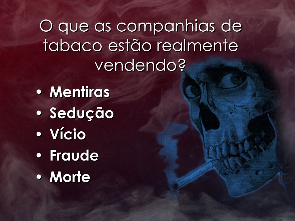 O que as companhias de tabaco estão realmente vendendo