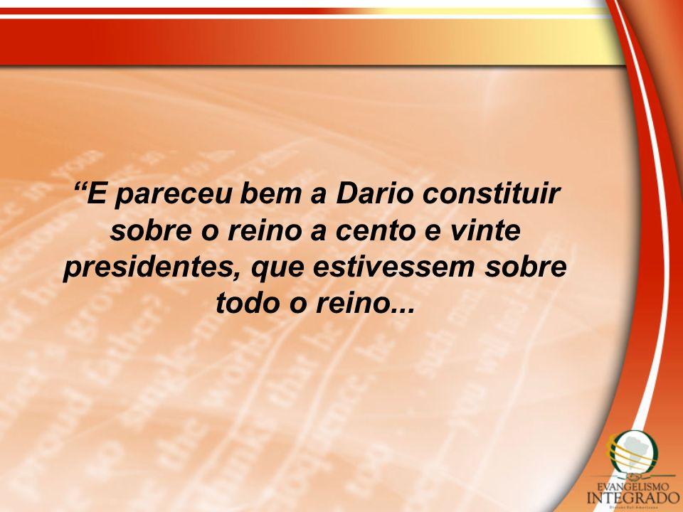 E pareceu bem a Dario constituir sobre o reino a cento e vinte presidentes, que estivessem sobre todo o reino...