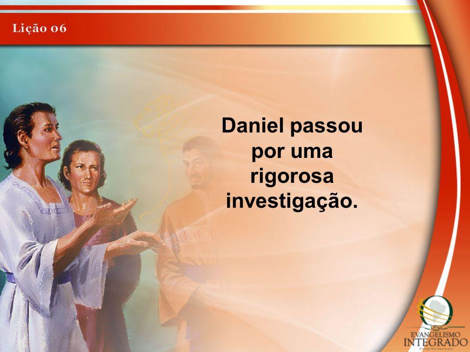 Daniel passou por uma rigorosa investigação.