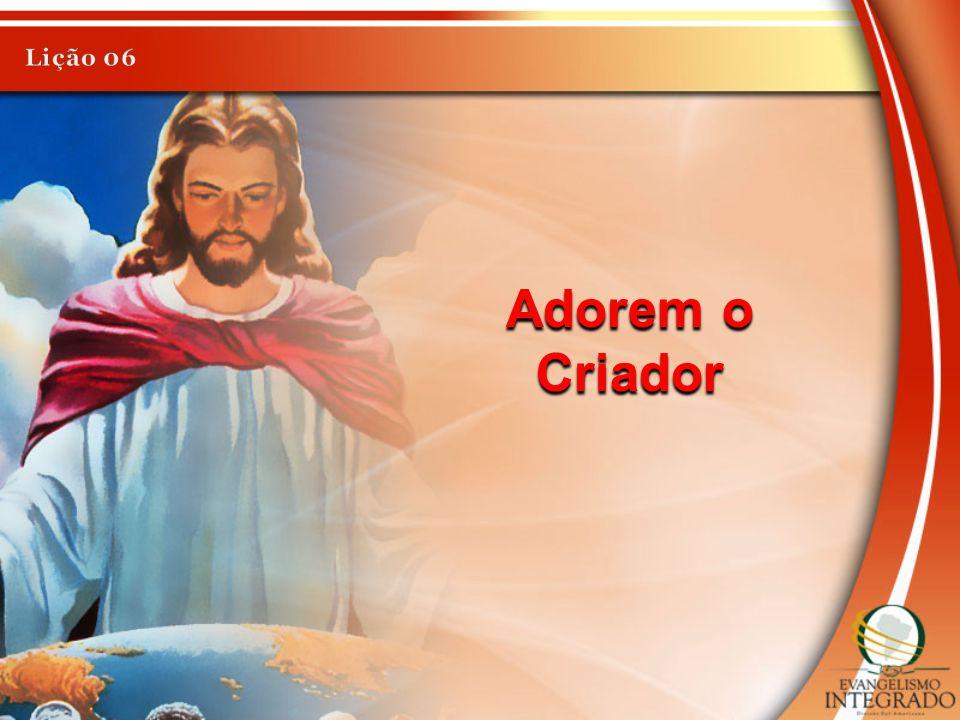 Lição 06 Adorem o Criador