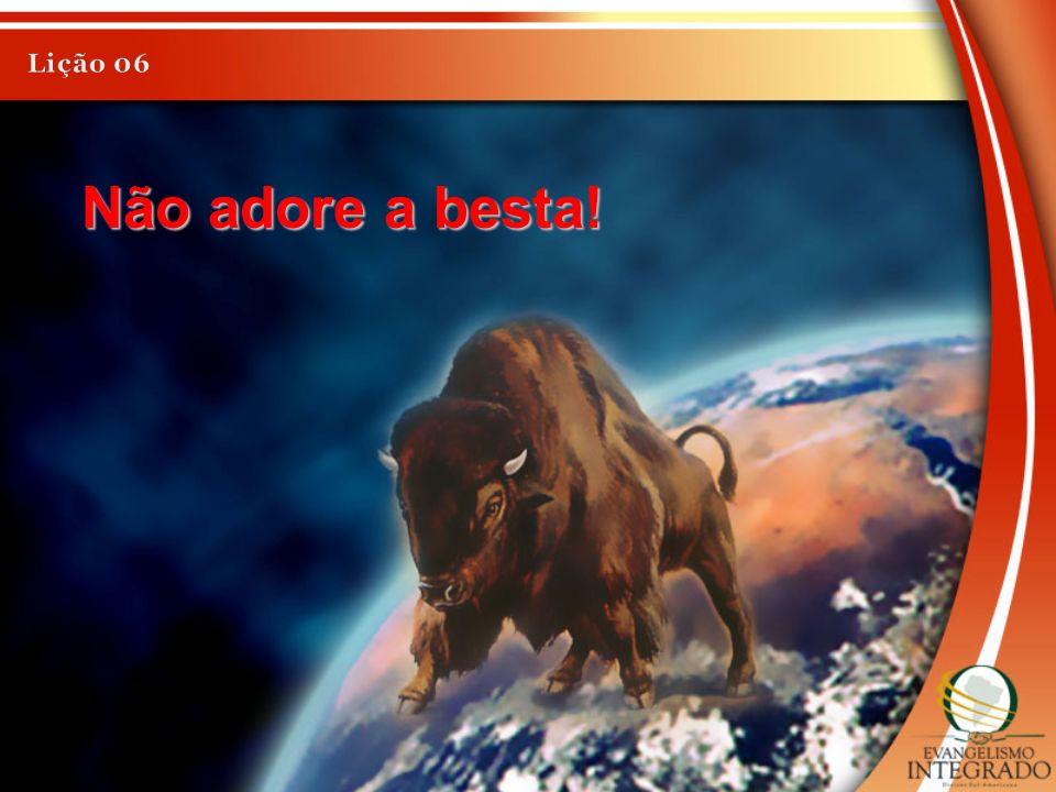 Lição 06 Não adore a besta!