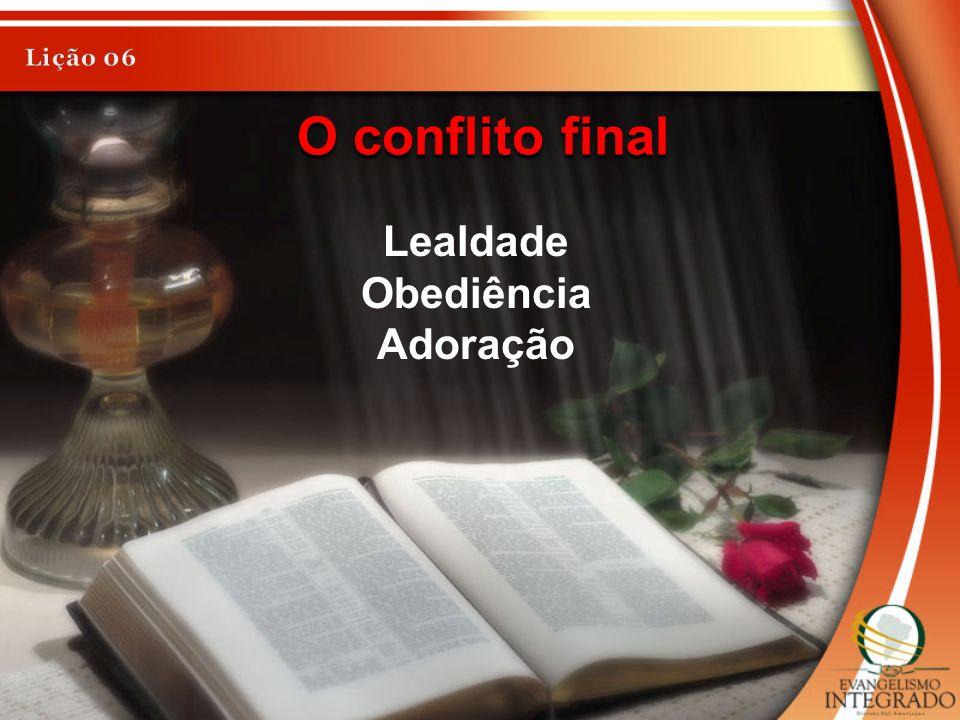 Lição 06 O conflito final Lealdade Obediência Adoração