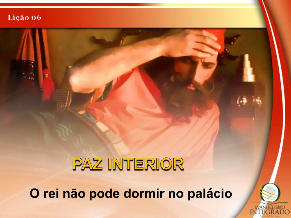 Lição 06 PAZ INTERIOR O rei não pode dormir no palácio