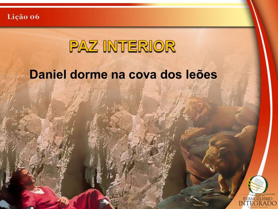 Lição 06 PAZ INTERIOR Daniel dorme na cova dos leões