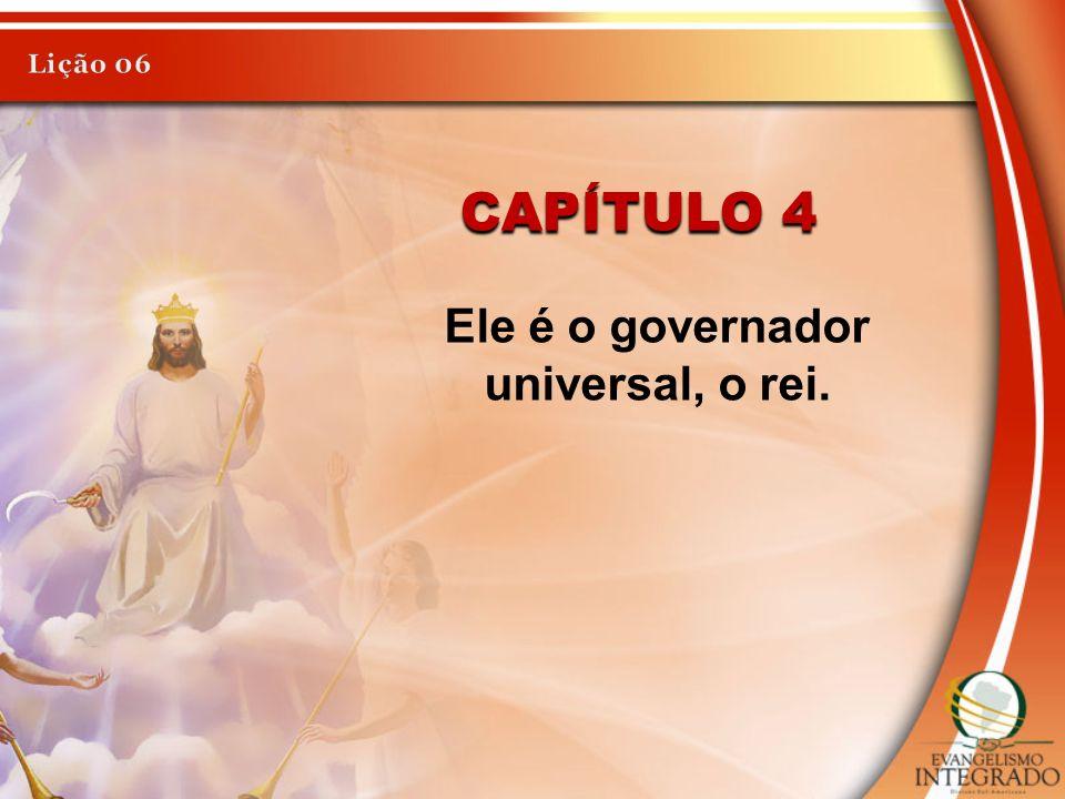 Ele é o governador universal, o rei.
